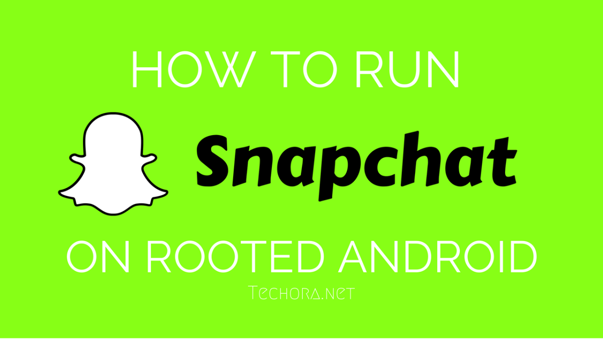 How to Run Snapchat on Rooted Android Smartphones